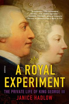 A Royal Experiment: Love and Duty, Madness and Betrayal—The Private Lives of King George III and Queen Charlotte