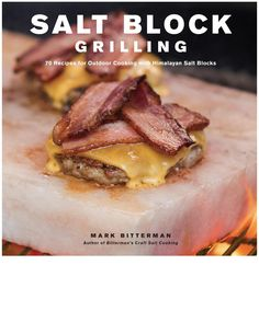 Salt Block Grilling: 70 Recipes for Outdoor Cooking with Himalayan Salt Blocks | Issuu PDF Download
