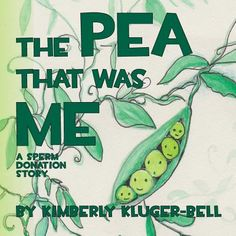The Pea That Was Me, By Kimberly Kluger-Bellt. A Kid-friendly story of sperm donation.