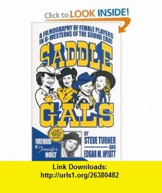 Saddle Gals A Filmography of Female Players in B-Westerns of the Sound Era (9780944019191) Steve Turner , ISBN-10: 0944019196  , ISBN-13: 978-0944019191 ,  , tutorials , pdf , ebook , torrent , downloads , rapidshare , filesonic , hotfile , megaupload , fileserve
