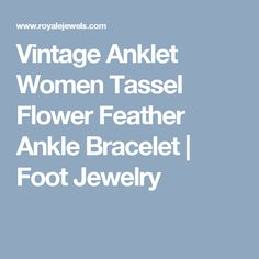 Vintage Anklet Women Tassel Flower Feather Ankle Bracelet | Foot Jewelry