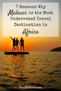 7 Reasons Why Malawi is the Most Underrated Travel Destination in Africa | BREATHE TRAVEL