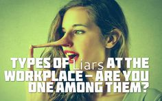 Types of Liars at the Workplace- Are You One Among Them? #Liars #Workplace #TypesOfLiars #JobCluster