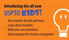 Introducing the all new USPTO Kids! Fun activities for kids and teens, Learn about inventors, Build your own inventions, Great resources for teachers and parents