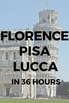 Heading to Tuscany? Check out these three amazing destinations - Florence, Pisa, and Lucca, and how to cover them in 36 hours!