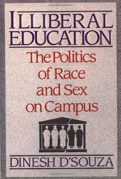 Illiberal Education: The Politics of Race and Sex on Campus by Dinesh D'Souza,http://www.amazon.com/dp/0684863847/ref=cm_sw_r_pi_dp_-dhqsb0V4RNVHT7F