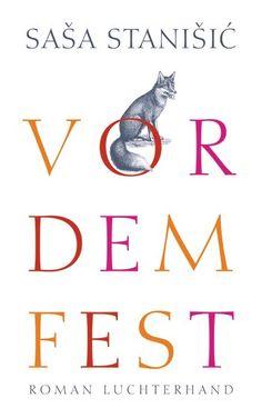 Saša  Stanišić: Vor dem Fest. (Luchterhand Literaturverlag) Such a great book by the rightful winner of the Leipzig Book fair Prize. We're impatiently waiting for a translation!