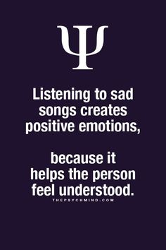 Psychological Fact: Listening to sad songs creates positive emotions, because it helps the person feel understood. psychology 30 Psychological Facts Everyone Needs To Know Psychology Fun Facts, Psychology Says, Psychology Quotes, Psychology Experiments, Health Psychology, Psychology Careers, Personality Psychology, Interesting Psychology Facts, Behavioral Psychology
