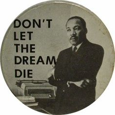 Martin Luther King Jr. Vintage Pin  Don't let the Dream Die - Black and White Photo -