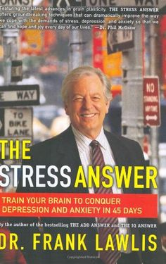The Stress Answer: Train Your Brain to Conquer Depression and Anxiety in 45 Days by Dr. Frank Lawlis,http://www.amazon.com/dp/0670019739/ref=cm_sw_r_pi_dp_AbUCtb1SDJA6FNQ2