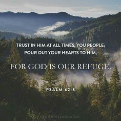 Psalm 62:8... I'm so thankful God Wants us to pour out our hearts to Him! That's how much He loves us and cares about all the things that's hurting us! Pouring out your heart to God is emptying yourself to The One who can turn it all around...while carrying you through it!!! Praise God!!!