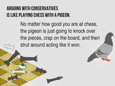 Arguing with conservatives is like playing chess with a pigeon