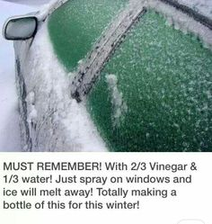 Winter hint, de-icer: 2/3c vinegar & 1/3c water. Spray on car windows - keep in mind that the acidity of the vinegar can cause damage to paint and metal parts if used too often...