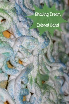 Shaving Cream and Colored Sand - Add sand to shaving cream! What a great texture this would be to play with!