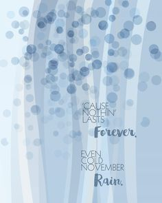 NOVEMBER RAIN, GUNS N' ROSES. Create a music gallery from the best 90s songs with custom designed lyrics wall artwork. Thoughtful gifts for music fans! LYRICALLY SPEAKING • Released in 1991 on Use You