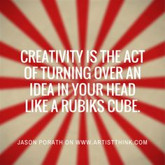 Jason Porath. I enjoy his definition of creativity because it suggests the element of mulling things over. We need to take time with an idea and let it wander a bit before we take the reins and know where to go with it. How do you incorporate that time into your creative process?