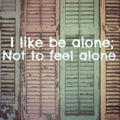 feeling alone is not being alone