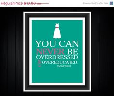 CIJ Sale Oscar Wilder Quote You can never be overdressed or overeducated.  Now those are words to share.