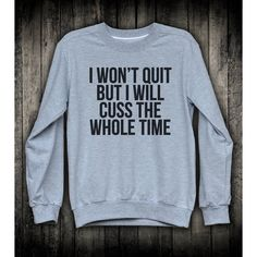 I Wont Quit But I Will Cuss The Whole Time Funny Burnout Slogan... ($29) ❤ liked on Polyvore featuring activewear, activewear tops, yoga activewear and yoga sportswear