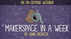 Create a Makerspace in a Week (Webinar)
