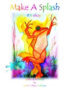 Make A Splash...it's okay!    by Lauri E. Olson Hohman