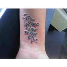 too wierd to live too rare to die
