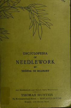 """""""Encyclopedia Of Needlework"""" By Thérèse De Dillmont - Classic Resource On A Wide Variety Of Needle Arts Embroidery Online, Embroidery Art, Cross Stitch Embroidery, Embroidery Patterns, Needlepoint Patterns, Cross Stitches, Stitch Patterns, Knitting Books, Crochet Books"""