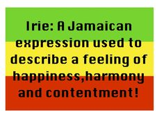 Irie Life. Irie: a Jamaican expression used to describe a feeling of happiness, harmony and contentment! #Jamaica