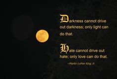 Darkness cannot drive out darkness; only light can do that. Hate cannot drive out hate, only love can do that. Zen Colors, Yellow Moon, Moon Quotes, Moon Photography, Lunar Eclipse, Love Messages, Love Can, Martin Luther King, Color Of Life