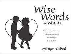 Wise Words for Moms: Ginger Hubbard: 9780966378665: Amazon.com: Books