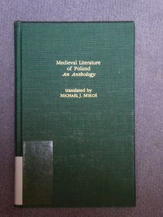 Medieval literature of Poland : an anthology / translated by Michael J. Mikoś. - XJY UI7 5 Mik