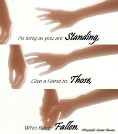 As Long As you Standing Give a Hand to those who have FALLEN
