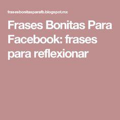 Frases Bonitas Para Facebook: frases para reflexionar