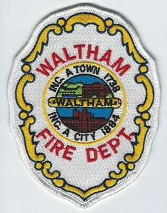 US State of Massachusetts, Waltham Township Fire Department Patch Fire Dept, Fire Department, Waltham Massachusetts, Fire Badge, Fire Equipment, Photo Logo, Military Police, Fire Trucks, Fire Fighters