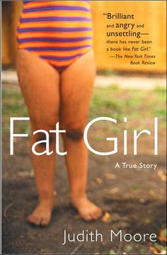 Fat Girl: A True Story; this is one of my absolute favorite books.