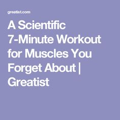 A Scientific 7-Minute Workout for Muscles You Forget About | Greatist