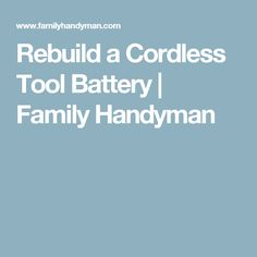 Rebuild a Cordless Tool Battery | Family Handyman