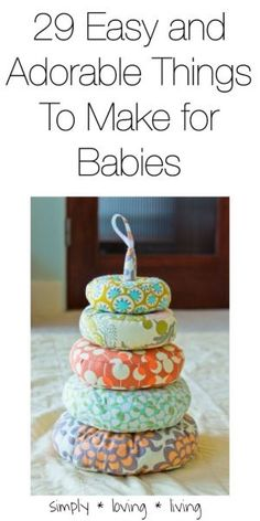 29 Easy and adorable things to make for babies!  Adorable?  Maybe.  Easy?  Doubtful.