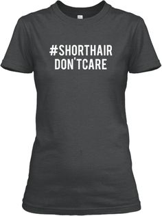 Unique T-Shirt for Short Hair Girls! | Teespring Show the world YOU DON'T CARE!