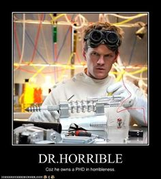 """""""With my freeze ray I will... stop, the world..."""" ~ Dr. Horrible's Sing Along Blog"""