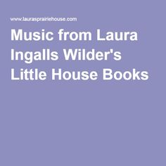 Music from Laura Ingalls Wilder's Little House Books