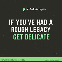 """""""If you've had a rough legacy, Get Delicate"""". A quote with so much depth. Your Legacy is your own Delicacy.  What's YOUR story?  Follow My Delicate Legacy  #lifemotivations#dailyremedy#womeninaction#lifeisntperfect#quotestoliveby#writersofig#deepthinking#quotes#quoteoftheday#latenightthought#deepthinkers#inspirednation#humbled#humble#meditation#meditate  You""""If you've had a rough legacy, Get Delicate"""". A quote with so much depth. Your Legacy is your own Delicacy.  What's YOUR story?  Follow My Delicate Legacy  #lifemotivations#dailyremedy#womeninaction#lifeisntperfect#quotestoliveby#writersofig#deepthinking#quotes#quoteoftheday#latenightthought#deepthinkers#inspirednation#humbled#humble#meditation#meditate  You"""