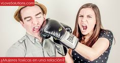 ¿Mujeres toxicas en una relación? - http://vlovesolutions.com/mujeres-toxicas-en-una-relacion/