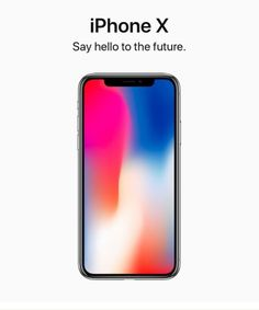 iPhone X Say hello to the future.