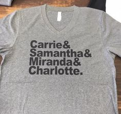 I. NEED. THIS. NOW.   Carrie & Samantha and Miranda and Charlotte Sex and the City SATC Shirt by EmbroiderExpressions on Etsy https://www.etsy.com/listing/264994314/carrie-samantha-and-miranda-and