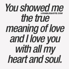 You continue to show me over and over again The true meaning of love. And You alot of times without even knowing it. Thank You for showing and sharing True Love with me Baby. Our Future is going to be Perfect.