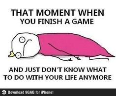 I have a few games that all I have left is the final battle, but I don't want to finish because of this feeling.