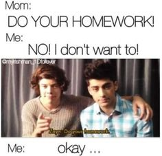 """I could just see Zayn waliking in and saying in his hot accent """" do ye homework love..,""""  Omg I had problems.... I need a life..., but then I remember my chances of havering a life is about .00000000000001%  Lol"""