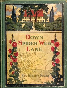 Down Spider Web Lane by Mary Dickerson Donahey; illustrated by Gertrude Alice Kay; published by Barse & Hopkins, 1909. (book cover)