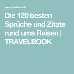 Die 120 besten Sprüche und Zitate rund ums Reisen | TRAVELBOOK